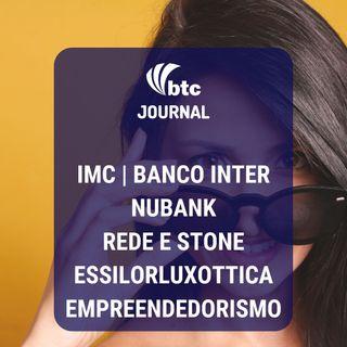 Nubank, IMC, Rede e Stone, EssilorLuxottica e Empreendedorismo | BTC Journal 01/08/19