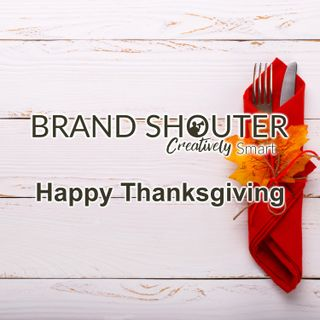 Happy Thanksgiving From Brand Shouter