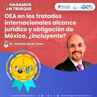 Episodio 235. OEA en los tratados internacionales alcance jurídico y obligación de México, ¿incluyente?
