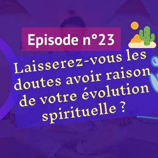23: Laisserez-vous les doutes avoir raison de votre évolution spirituelle ?