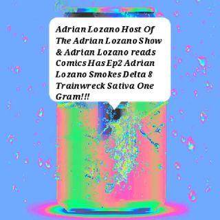 Adrian Lozano Host Of The Adrian Lozano Smokes Delta 8 Trainwreck Sativa One Gra