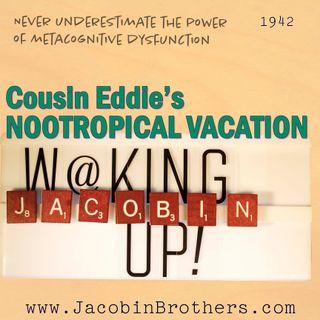 Cousin Eddie's Nootropical Vacation / WUJ1942