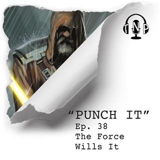 Punch It 38 - The Force Wills It