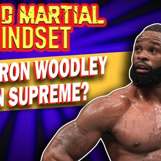 Mixed Martial Mindset  - Can Woodley Make Another Run
