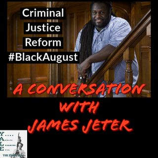 A #BlackAugust conversation about Criminal Justice reform  with James Jeter