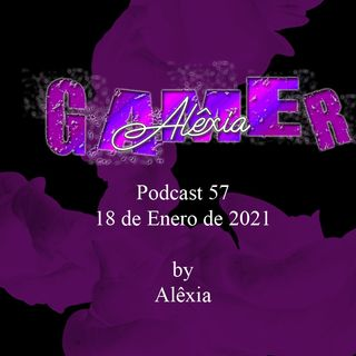 AlexiaGamer_Podcast57_18ene21