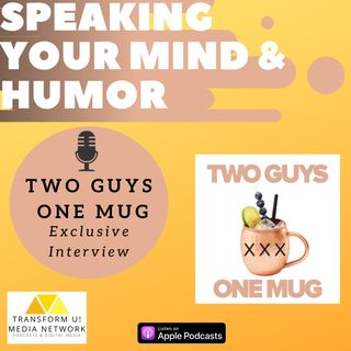 Being Able to Say Whats On Your Mind with the 2 Men 1 Mug Podcast