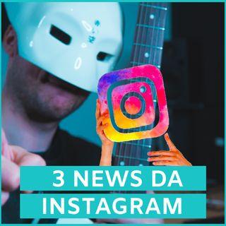 #51 - Le Ultime 3 Novità Da Instagram