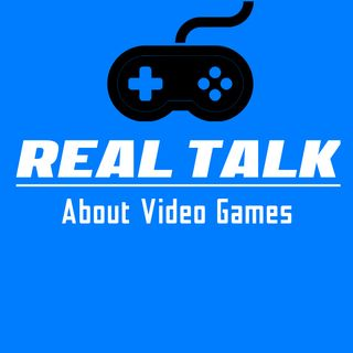 Real Talk About Video Games