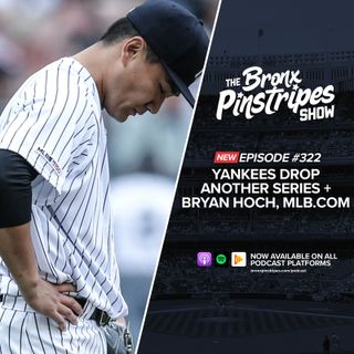 322: Yankees Drop Another Series + Bryan Hoch - The Bronx Pinstripes Show