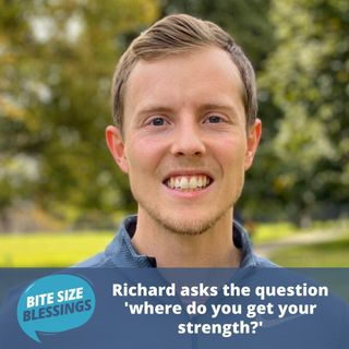 Richard asks the question 'where do you get your strength?'