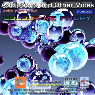 Addictions and Other Vices 327 - Colour Me Friday
