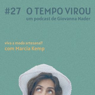 #27 Viva a moda artesanal! - com Márcia Kemp (feat. Farfetch)