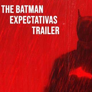 THE BATMAN - EXPECTATIVAS - TRAILER