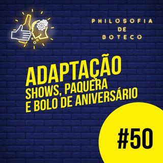 #50 - Adaptação (Shows, Paquera e Bolo de Aniversário)
