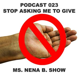023 - Stop Asking Me to Give