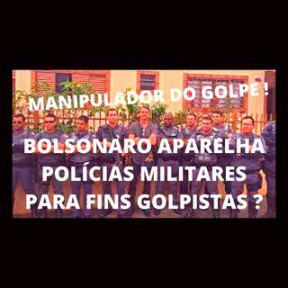 Bolsonaro estaria aparelhando as PMs para defender seus interesses golpistas