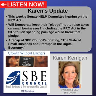 HELP Committee's PRO Act hearing,  will Democrats keep pledge not to raise taxes on small biz?; recap of this week's SBE Council briefing.