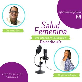 Episodio # 9 Salud Femenina. Importancia y Prevención de Enfermedades