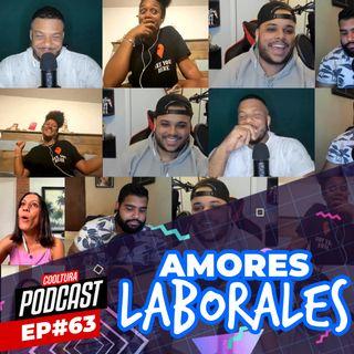 EP. 63 - Amores Laborales