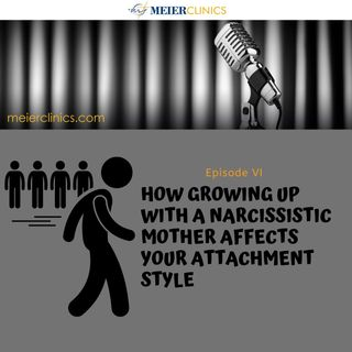 How Growing Up with a Narcissistic Mother Affects Your Attachment Style