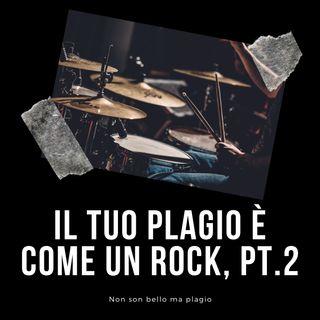 Il tuo plagio è come un rock, pt. 2