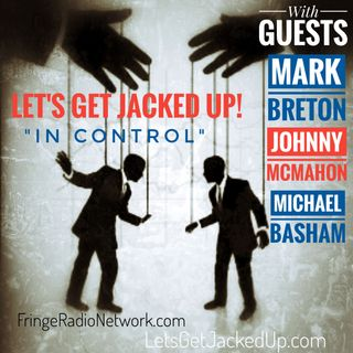 LET'S GET JACKED UP! CONTROL-with-Counselor Mark Breton-Johnny McMahon-Michael Basham