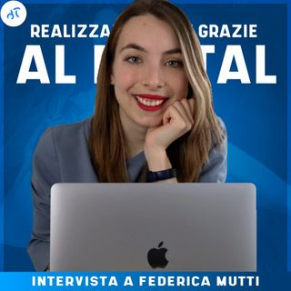 Realizzare i sogni grazie al digital - Intervista con Federica Mutti