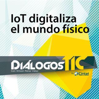 IoT digitaliza el mundo físico