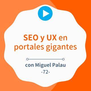 Trabajar el SEO y UX de portales gigantes, con Miguel Palau #72