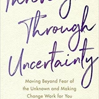 Thriving Through Uncertainty: Moving Beyond Fear of the Unknown and Making Change Work for You with guest Tama Kieves