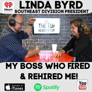 My Boss Who Fired Me & Rehired Me! - To The Top Invites: Linda Byrd: IHeart Radio's South East President