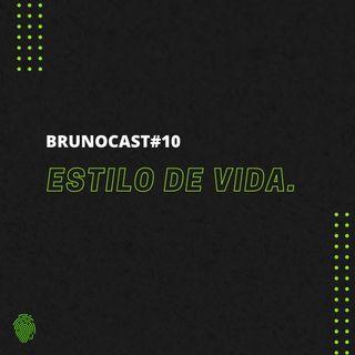 BrunoCast #10-Estilo de vida.