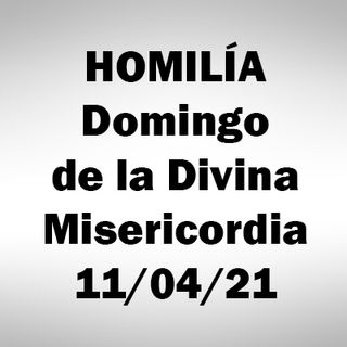 Homilía. 2° Dom. de Pascua. 11 abril 2021. P.A.