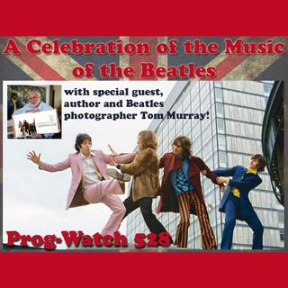 Prog-Watch 528 - A Celebration of the Music of The Beatles