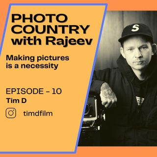 Ep. 10 - Tim D. - Making pictures is a necessity
