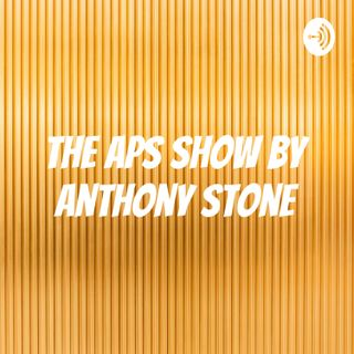 6.11.2020 The APS Show!Podcast By: Anthony Stone