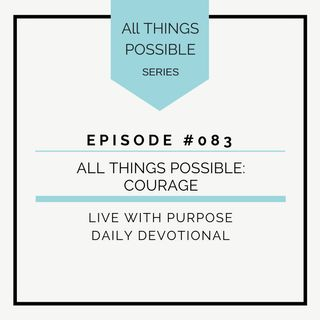 #083 All Things Possible : Courage