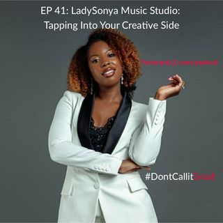 Ep 41 LadySonya Music- Tapping Into Your Creative Side