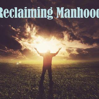 RECLAIMING MANHOOD - pt1 - Reclaiming Man's Purpose