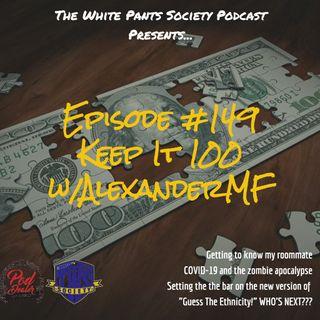 Episode 149 - Keep It 100 w/ AlexanderMF