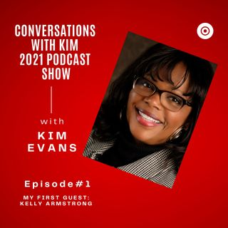 Episode #1: Importance of Having a Coach with special Guest, Kelly Armstrong & your Host, Kim Evans