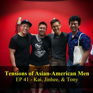 Tensions of Asian-American Men - Kai, Jinhee, & Tony