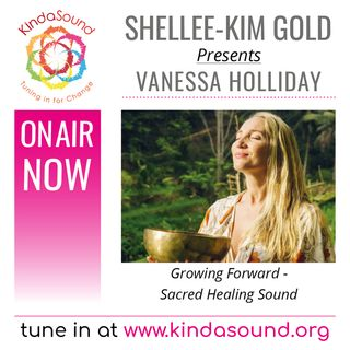Sacred Healing Sound | Vanessa Holliday Performs Live on Growing Forward with Shellee-Kim Gold