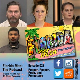 E021 - Peeper, Pooper, Pedo, and Penectomy
