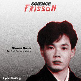Épisode 2 - Hisashi Ouchi, l'homme le plus irradié au monde