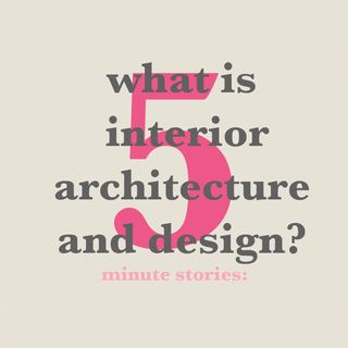 Episode 2: What is interior architecture and design?