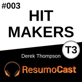 T3#003 Hit Makers | Derek Thompson
