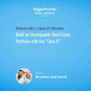 """481: Build an Unstoppable Real Estate Portfolio with the """"Core 4"""""""