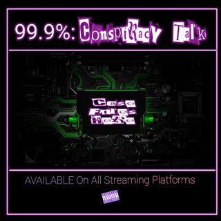 99.9 % : Conspiracy Talk Ep.78